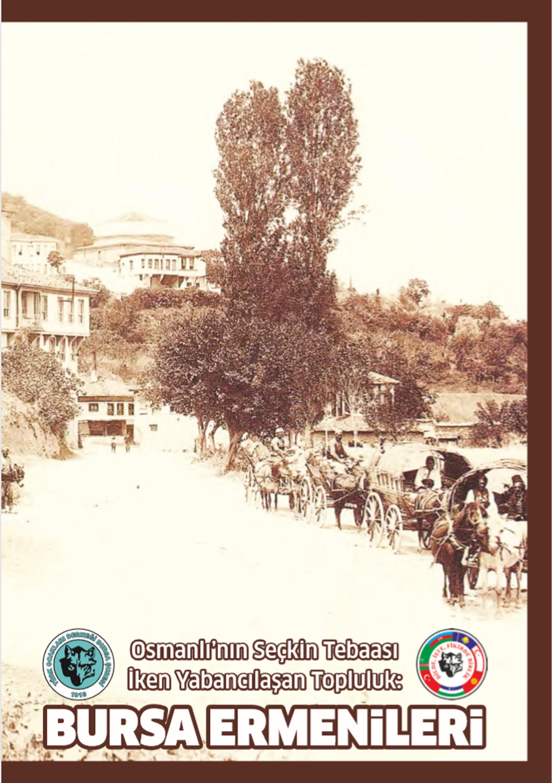 Osmanlının Seçkin Tebası İken Yabancılaşan Topluluk Bursa Ermenileri